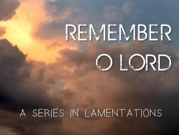 Remember, O Lord